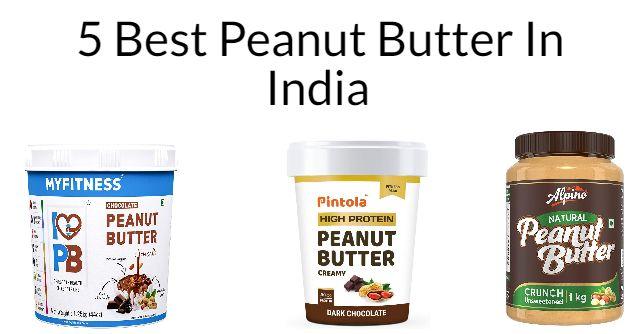 5 Best Peanut Butter in India 2021