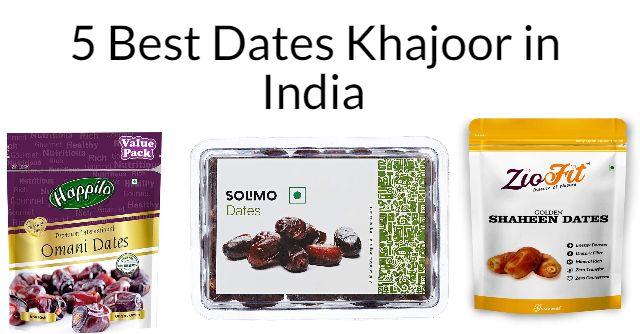 5 Best Dates Khajoor in India 2021