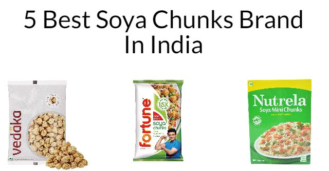5 Best Soya Chunks Brands In India 2021